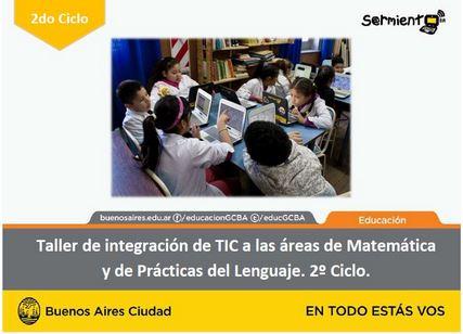 Taller de integración de TIC a las áreas de Matemática y de Prácticas del Lenguaje. Segundo ciclo.