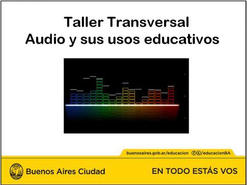 Taller transversal audio y sus usos educativos